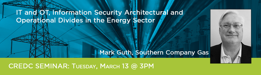 CREDC Seminar, Tuesday, March 13 at 3PM, Mark Guth, Southern Company Gas